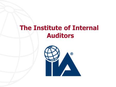 The Institute of Internal Auditors. Vision The IIA will be the global voice of the internal audit profession: advocating its value, promoting best practice,