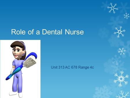 Role of a Dental Nurse Unit 313 AC 678 Range 4c. Principles of Practice 9 principles which are set out in the Standards for the dental team.