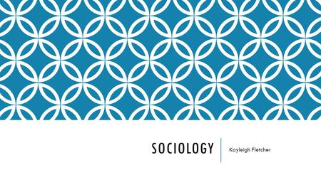 SOCIOLOGY Kayleigh Fletcher. WHAT IS SOCIOLOGY? Sociology is the study of human social behavior and its origins, development, organizations, and institutions.