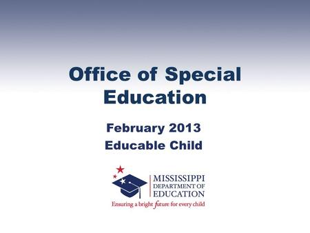 Office of Special Education February 2013 Educable Child.