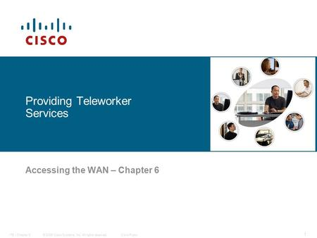 © 2006 Cisco Systems, Inc. All rights reserved.Cisco PublicITE I Chapter 6 1 Providing Teleworker Services Accessing the WAN – Chapter 6.