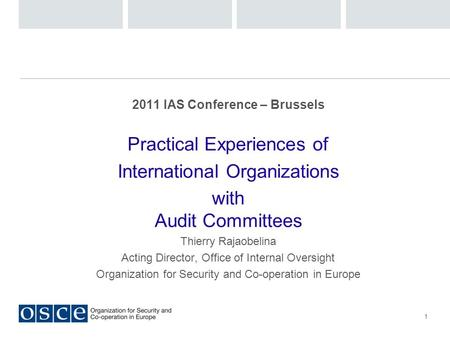 1 2011 IAS Conference – Brussels Practical Experiences of International Organizations with Audit Committees Thierry Rajaobelina Acting Director, Office.