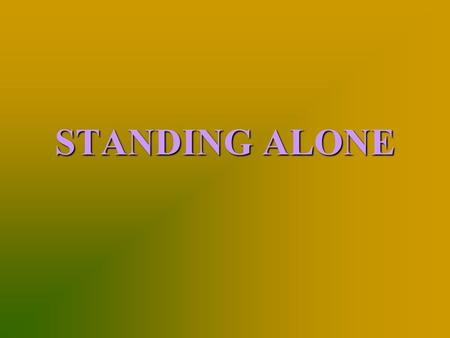 STANDING ALONE. I. GODLY PEOPLE WHO HAVE STOOD ALONE A. Noah, Gen. 6:9 A. Noah, Gen. 6:9 B. Moses, Ex. 32:15-35 B. Moses, Ex. 32:15-35 C. Elijah, 1 Kgs.