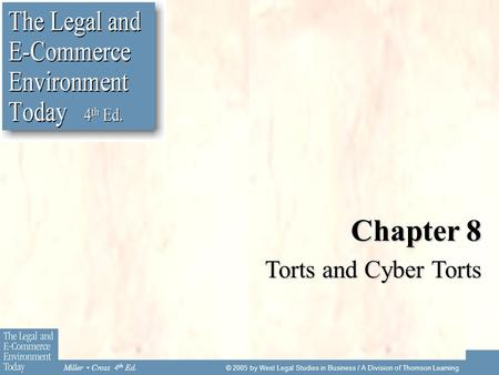 Miller Cross 4 th Ed. © 2005 by West Legal Studies in Business / A Division of Thomson Learning Chapter 8 Torts and Cyber Torts.