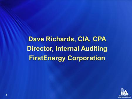 1 Dave Richards, CIA, CPA Director, Internal Auditing FirstEnergy Corporation.
