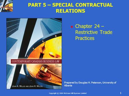 Copyright © 2004 McGraw-Hill Ryerson Limited 1 PART 5 – SPECIAL CONTRACTUAL RELATIONS  Chapter 24 – Restrictive Trade Practices Prepared by Douglas H.