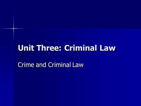 "Unit Three: Criminal Law Crime and Criminal Law. What is crime? Simplest legal definition = ""whatever Parliament defines as crime"" Simplest legal definition."