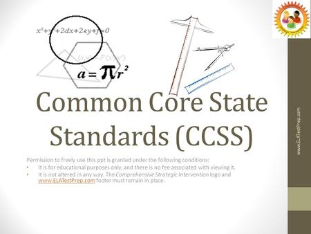Common Core State Standards (CCSS) Permission to freely use this ppt is granted under the following conditions: It is for educational purposes only, and.