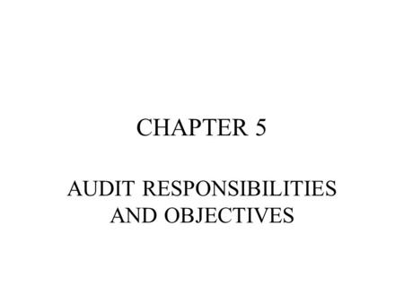 CHAPTER 5 AUDIT RESPONSIBILITIES AND OBJECTIVES. OBJECTIVE OF CONDUCTING AN AUDIT THE OBJECTIVE OF AN ORDINARY AUDIT OF FINANCIAL STATEMENTS IS THE EXPRESSION.