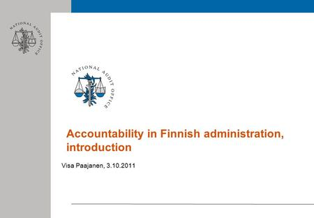 Accountability in Finnish administration, introduction Visa Paajanen, 3.10.2011.
