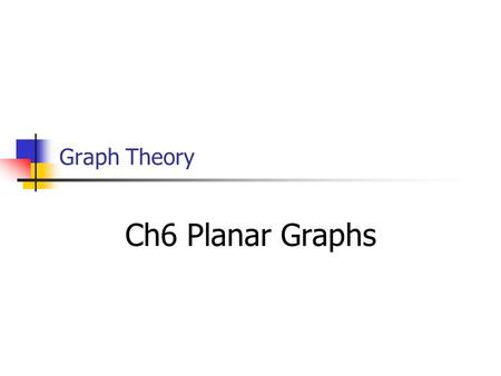 Graph Theory Ch6 Planar Graphs. Basic Definitions  curve, polygon curve, drawing  crossing, planar, planar embedding, and plane graph  open set  region,