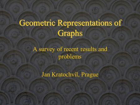 Geometric Representations of Graphs A survey of recent results and problems Jan Kratochvíl, Prague.