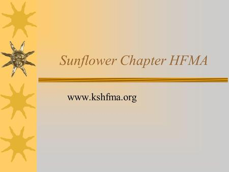 Sunflower Chapter HFMA www.kshfma.org. Sunflower Chapter Leadership  President: Angela Miratsky  President-Elect: Ashley Simon-Clifton  Vice President: