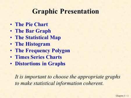 Graphic Presentation The Pie Chart The Bar Graph The Statistical Map