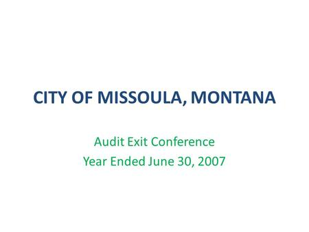 CITY OF MISSOULA, MONTANA Audit Exit Conference Year Ended June 30, 2007.