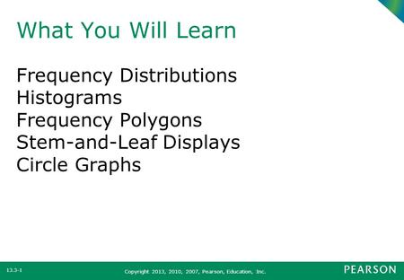 What You Will Learn Frequency Distributions Histograms