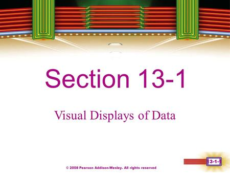 © 2008 Pearson Addison-Wesley. All rights reserved 13-1-1 Chapter 1 Section 13-1 Visual Displays of Data.