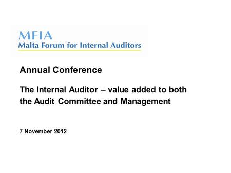 Annual Conference The Internal Auditor – value added to both the Audit Committee and Management 7 November 2012.
