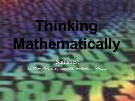 Thinking Mathematically Statistics: 12.1 Sampling, Frequency Distributions, and Graphs.