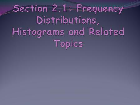 Section 2.1: Frequency Distributions, Histograms and Related Topics
