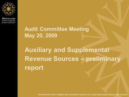 The Minnesota State Colleges and Universities System is an Equal Opportunity employer and educator. Audit Committee Meeting May 20, 2009 Auxiliary and.