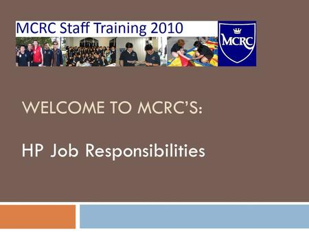 WELCOME TO MCRC'S: HP Job Responsibilities. AGENDA 1. Responsibilities  General Assembly  House Council  Event Planning  Committees  Communication.