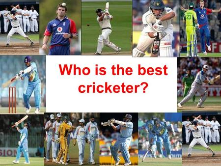 Who is the best cricketer?. BATTING AVERAGE IN CRICKET In cricket, a player's batting average is the total number of runs he has scored divided by the.