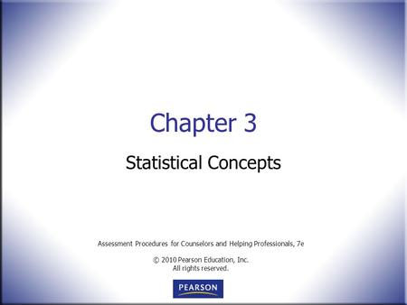 Assessment Procedures for Counselors and Helping Professionals, 7e © 2010 Pearson Education, Inc. All rights reserved. Chapter 3 Statistical Concepts.