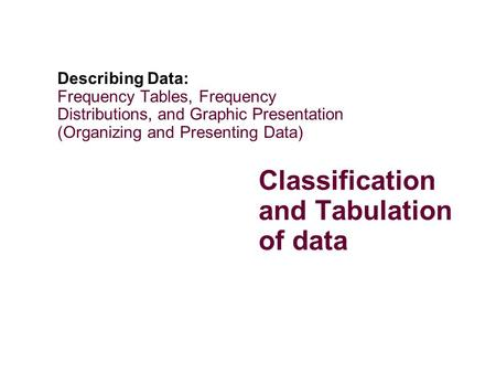 Classification and Tabulation of data