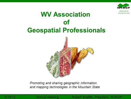 Mapping the Mountain State WV Association of Geospatial Professionals Promoting and sharing geographic information and mapping technologies in the Mountain.