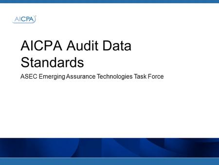 AICPA Audit Data Standards ASEC Emerging Assurance Technologies Task Force.