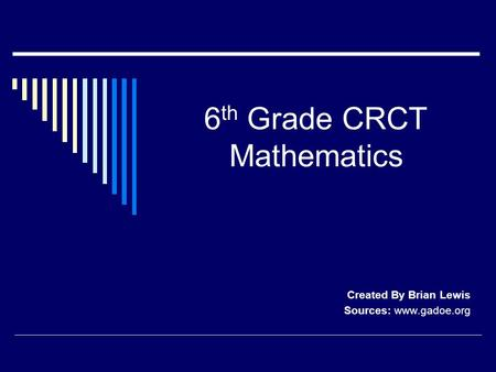 6 th Grade CRCT Mathematics Created By Brian Lewis Sources: www.gadoe.org.