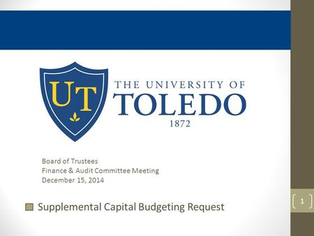 Supplemental Capital Budgeting Request 1 Board of Trustees Finance & Audit Committee Meeting December 15, 2014.