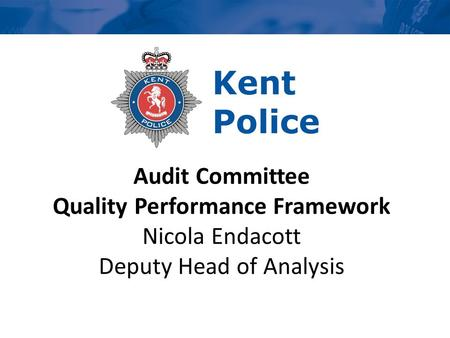 Audit Committee Quality Performance Framework Nicola Endacott Deputy Head of Analysis.