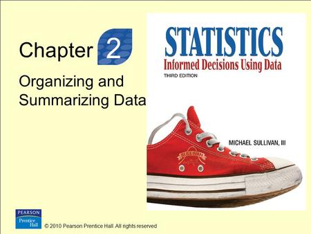 Chapter Organizing and Summarizing Data © 2010 Pearson Prentice Hall. All rights reserved 3 2.