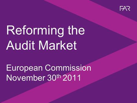 Reforming the Audit Market European Commission November 30 th 2011.