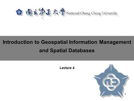 Introduction to Geospatial Information Management and Spatial Databases Lecture 4 1.