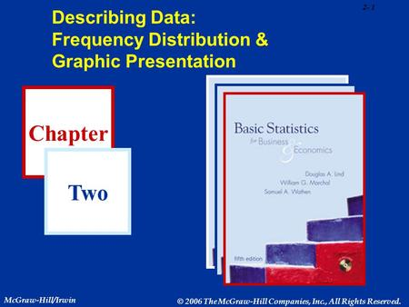 2- 1 Chapter Two McGraw-Hill/Irwin © 2006 The McGraw-Hill Companies, Inc., All Rights Reserved. Describing Data: Frequency Distribution & Graphic Presentation.