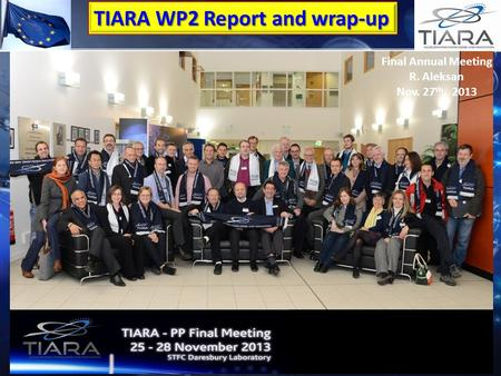 TIARA WP2 Report and wrap-up Final Annual Meeting R. Aleksan Nov. 27 th, 2013.