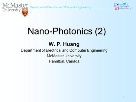 Department of Electrical and Computer Engineering hotonics research aboratory 1 Nano-Photonics (2) W. P. Huang Department of Electrical and Computer Engineering.