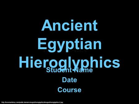 Ancient Egyptian Hieroglyphics Student Name Date Course