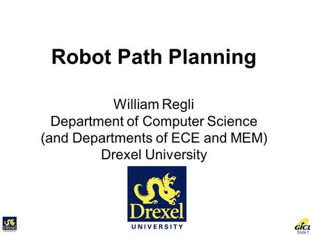 Slide 1 Robot Path Planning William Regli Department of Computer Science (and Departments of ECE and MEM) Drexel University.