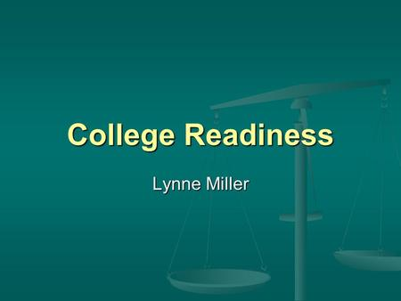 College Readiness Lynne Miller. College Readiness Disconnects High school diploma requirements High school diploma requirements College admission requirements.