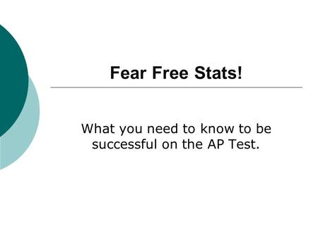 Fear Free Stats! What you need to know to be successful on the AP Test.