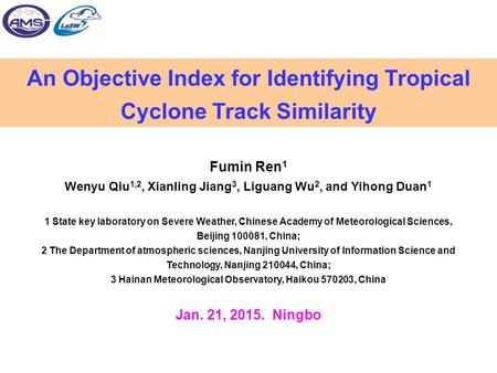 An Objective Index for Identifying Tropical Cyclone Track Similarity Fumin Ren 1 Wenyu Qiu 1,2, Xianling Jiang 3, Liguang Wu 2, and Yihong Duan 1 1 State.