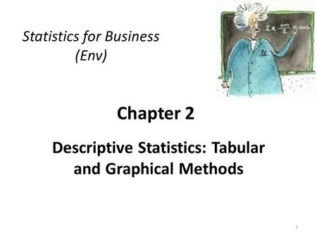 Chapter 2 Descriptive Statistics: Tabular and Graphical Methods Statistics for Business (Env) 1.