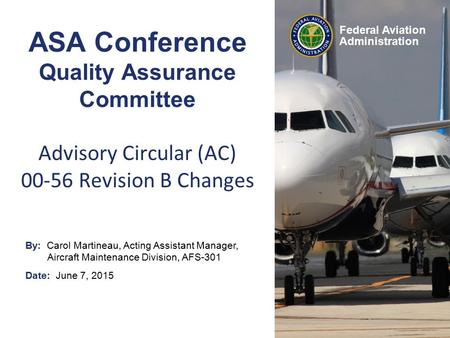 By: Carol Martineau, Acting Assistant Manager, Aircraft Maintenance Division, AFS-301 Date: June 7, 2015 Federal Aviation Administration ASA Conference.