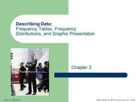 ©The McGraw-Hill Companies, Inc. 2008McGraw-Hill/Irwin Describing Data: Frequency Tables, Frequency Distributions, and Graphic Presentation Chapter 3.