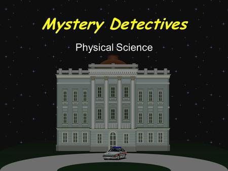 Mystery Detectives Physical Science Question 1- Which question below will result in an experiment that can be tested reliably? *A. How does changing.