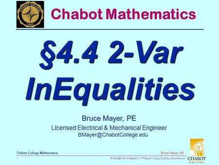 MTH55_Lec-19_sec_4-4_2Var_InEqualities.ppt 1 Bruce Mayer, PE Chabot College Mathematics Bruce Mayer, PE Licensed Electrical &